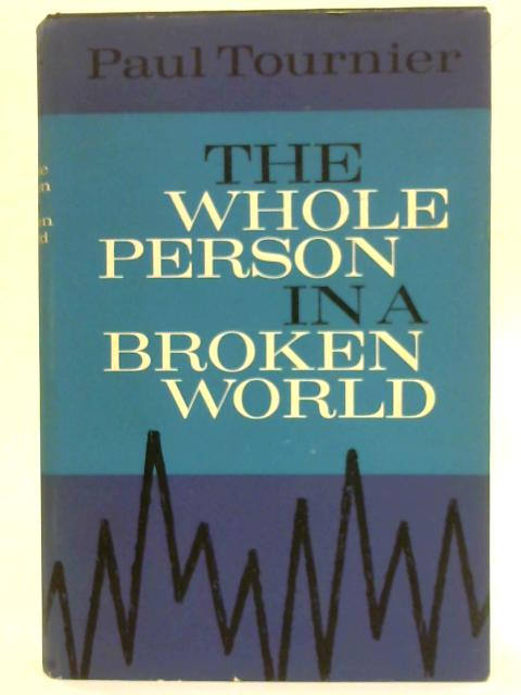 The Whole Person In A Broken World by Paul Tournier
