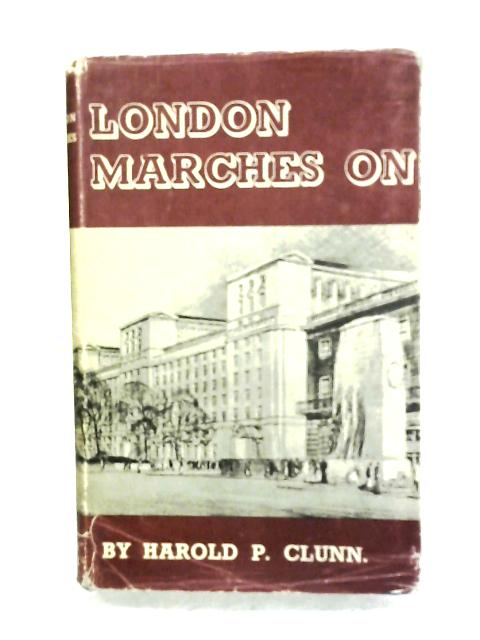 London Marches On by Harold P. Clunn