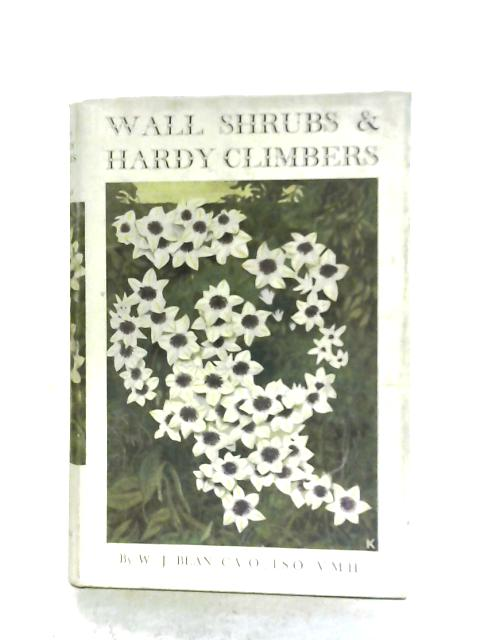 Wall Shrubs And Hardy Climbers By W. J. Bean