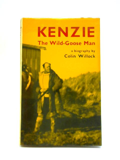 Kenzie. The Wild-Goose Man By Colin Willock