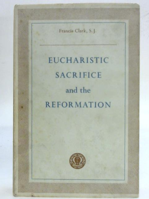 Eucharistic Sacrifice and the Reformation By Francis Clark