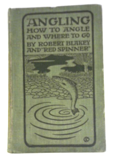 Angling or How to Angle, and Where to Go By Robert Blakey