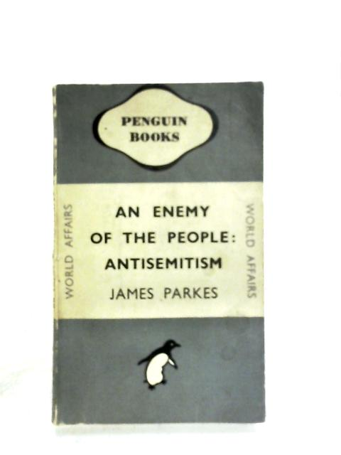 An Enemy Of The People: Antisemitism By James Parkes