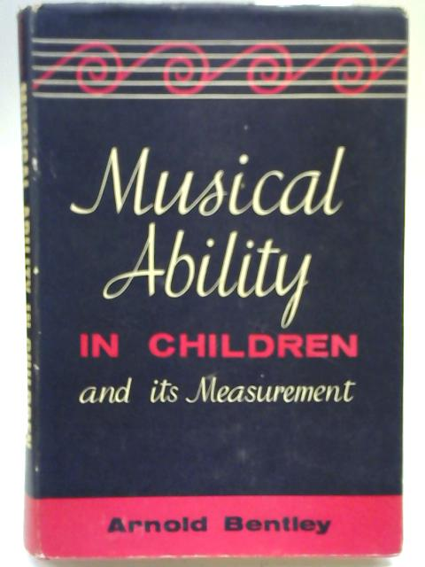Musical Ability in Children & Its Measurement By Arnold Bentley