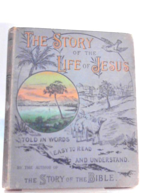 The Story of the Life of Jesus Told in Words Easy to Read and Understand