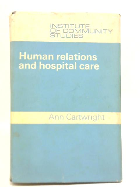 Human Relations and Hospital Care By Ann Cartwright