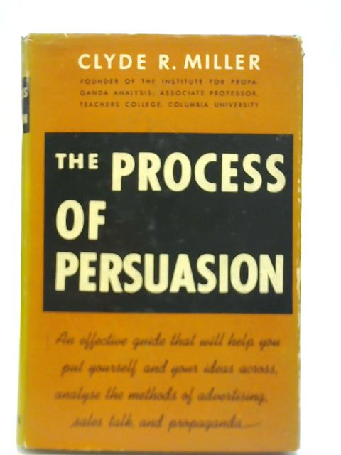 The Process of Persuasion by Clyde R. Miller,