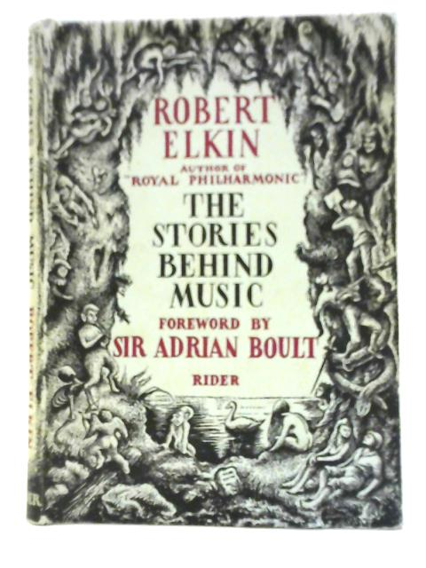 The Stories Behind Music: A Handbook of Orchestral Programme Music By Robert Elkin