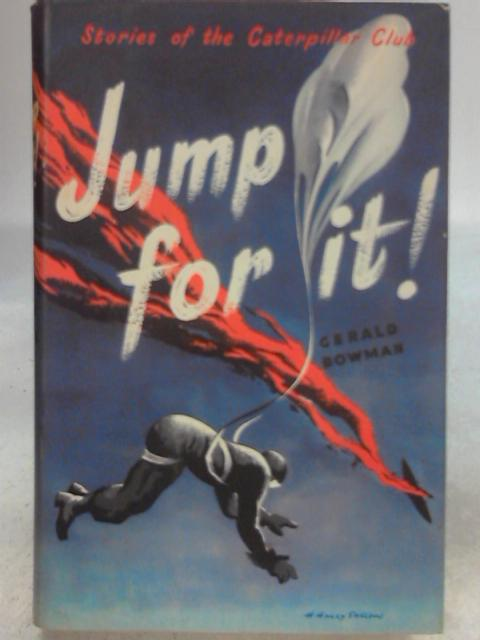 Jump For It! Stories of the Caterpillar Club By Gerald Bowman