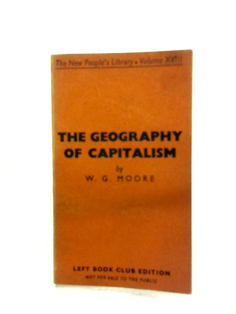 The Geography Of Capitalism By W. G. Moore