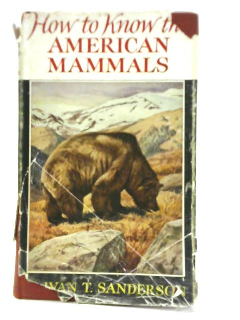 How to Know the American Mammals By Ivan T Sanderson
