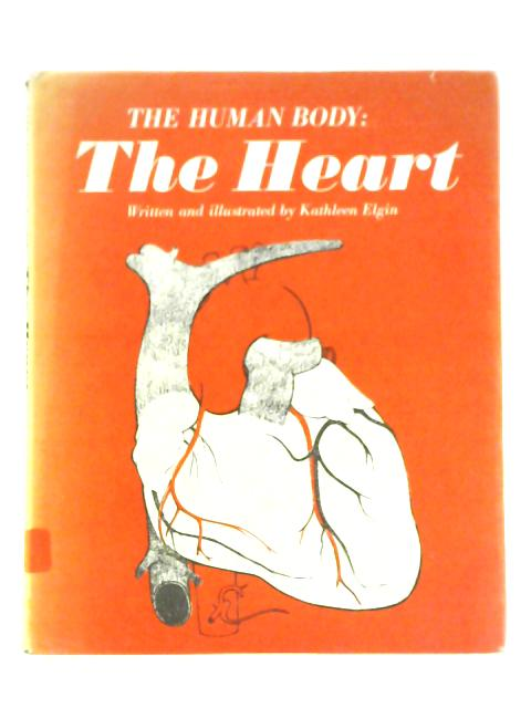 The Human Body: The Heart By Kathleen Elgin