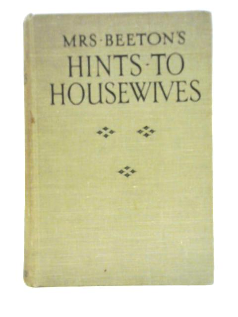 Mrs. Beeton's Hints to Housewives By Isabella Mary Beeton
