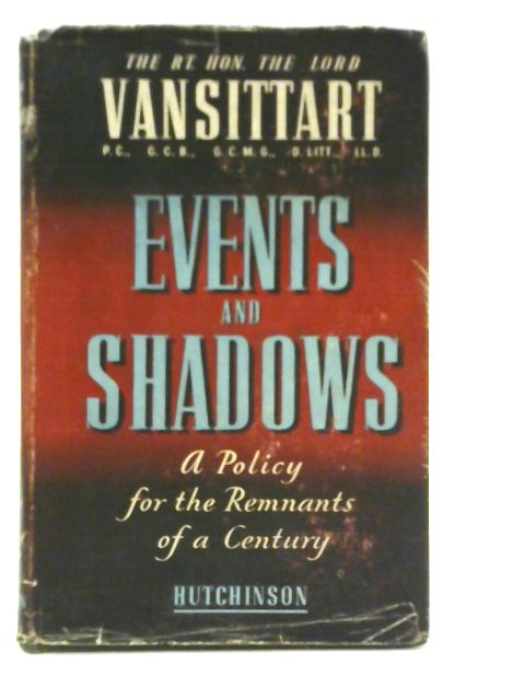Events and Shadows: A Policy for the Remnants of a Century By Lord Vansittart