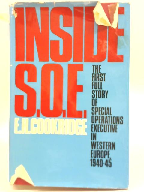 Inside S.O.E: The Story of Special Operations in Western Europe 1940-45 By E H Cookridge