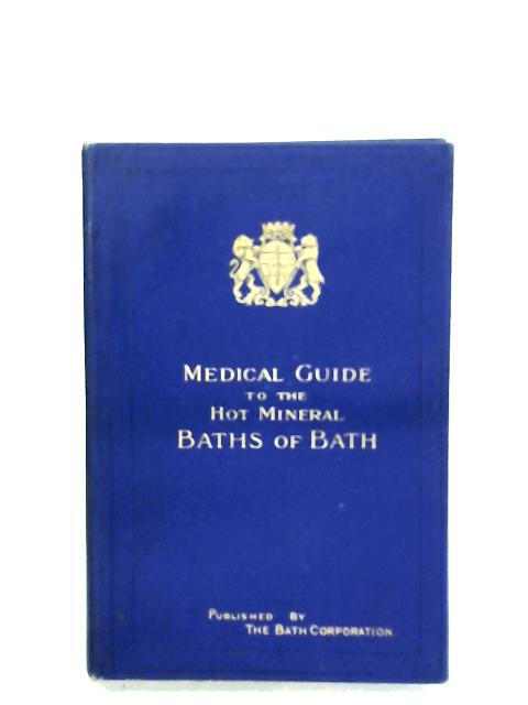 Medical Guide To The Hot Mineral Baths Of Bath By Anon