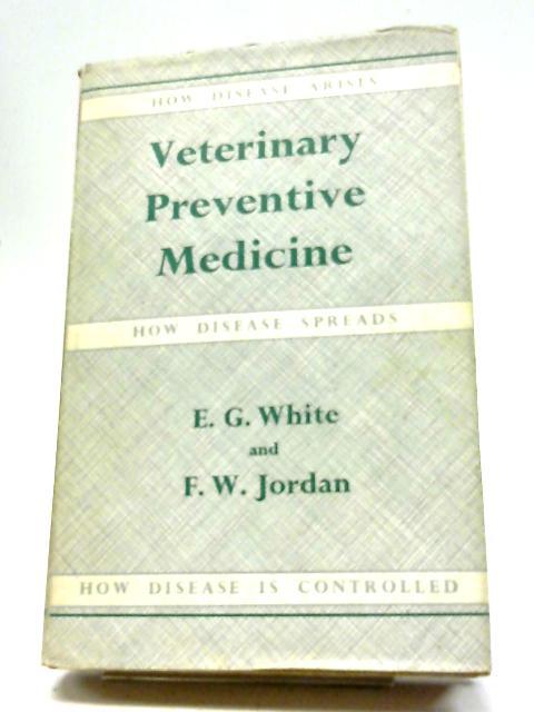 Veterinary Preventive Medicine By E G White and F W Jordan