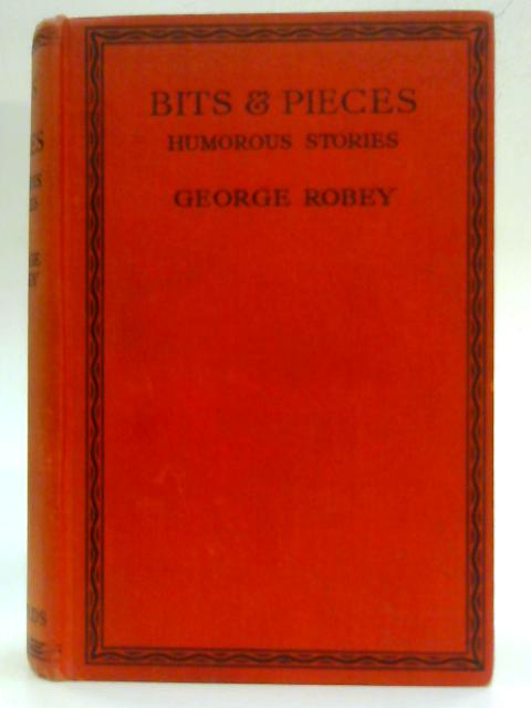 Bits & Pieces, Humorous Stories. By George Robey