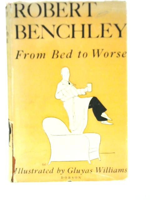 From Bed to Worse,or,Comforting Thoughts about the Bison By Robert Benchley