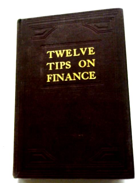 Twelve Tips on Finance - How to Make 18% Tax Free By Herbert N. Casson