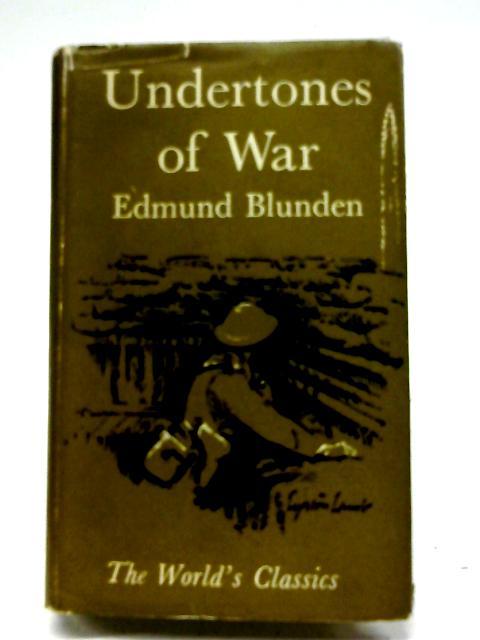Undertones of War (World's Classics; no 55) By Edmund Blunden
