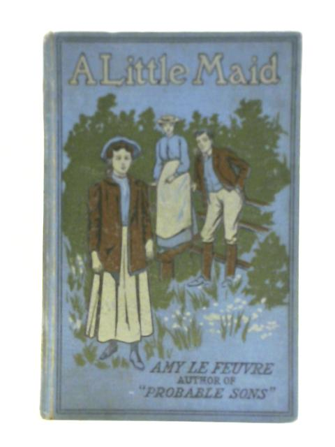 A Little Maid By Amy Le Feuvre