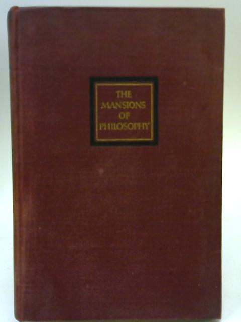 The Mansions of Philosophy, A Survey of Human Life and Destiny By Will Durant