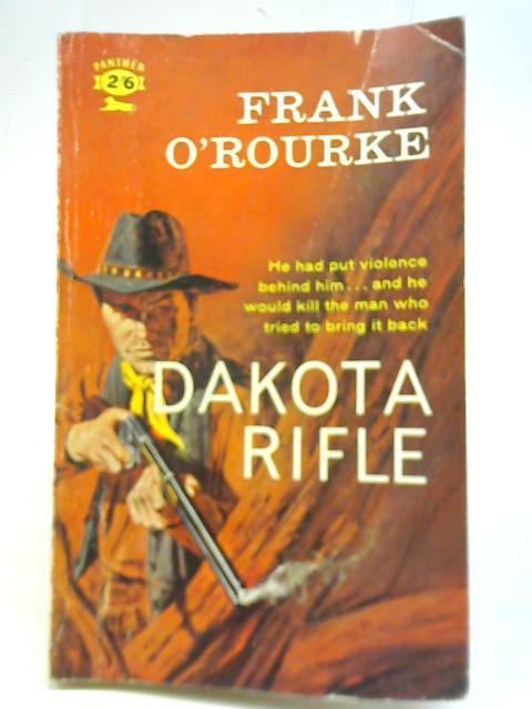 Dakota Rifle By Frank O'Rourke