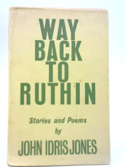 Way Back to Ruthin: Stories and Poems By John Idris Jones