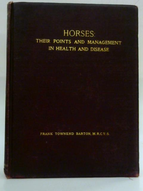 Horses: Their Points and Management in Health and Disease By Frank Townend Barton
