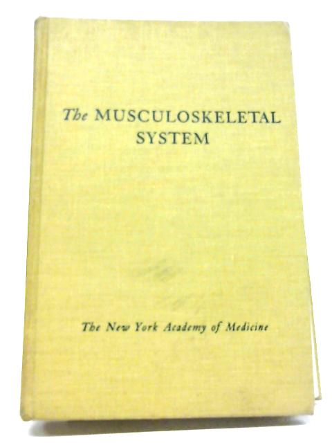 The Musculoskeletal System. A Symposium Presented at the Twenty Third Graduate Fortnight of the New York Academy of Medicine, October Ninth to Twentiety, 1950 By Mahlon Ashford