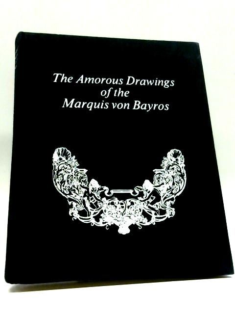 The Amorous Drawings of the Marquis von Bayros: Part I by Ludwig Von Brunn