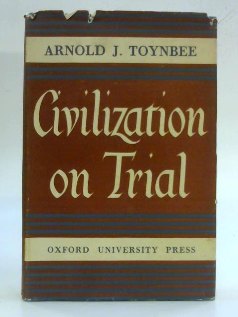 Civilization on Trial by Arnold J. Toynbee