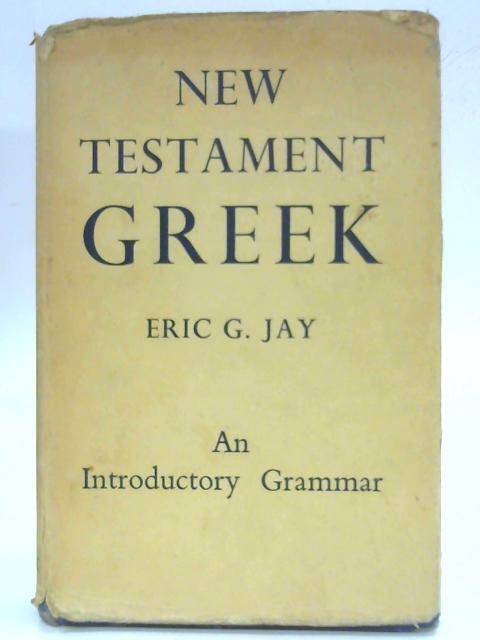 New Testament Greek: An Introductory Grammar By Eric G. Jay