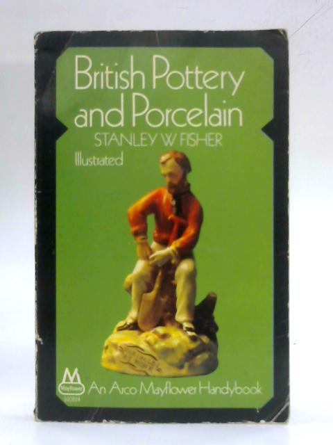 British Pottery & Porcelain by Stanley Fisher