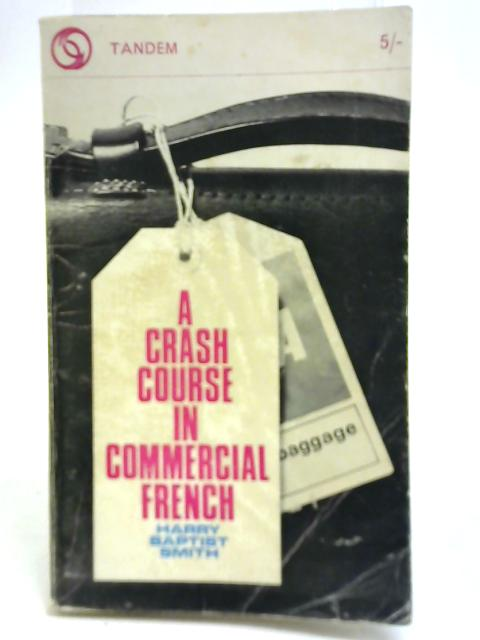 A Crash Course in Commercial French By Henry Baptist Smith