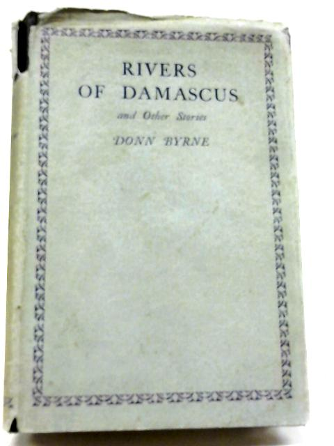 Rivers of Damascus, and Other Stories By Donn Byrne