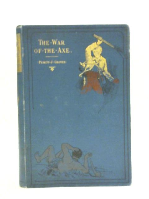 The War of the Axe By J Percy-Groves