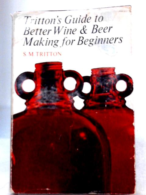 Tritton's Guide to Better Wine and Beer Making for Beginners By Tritton, S.M.