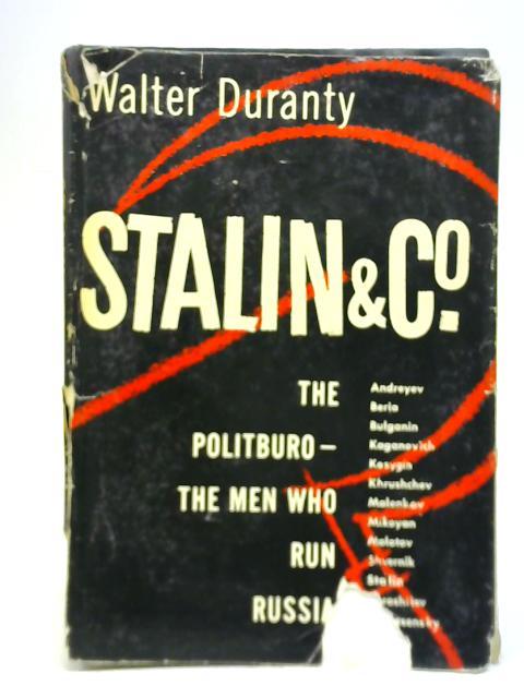 Stalin & Co the Politburo: The Men Who Run Russia By Walter Duranty