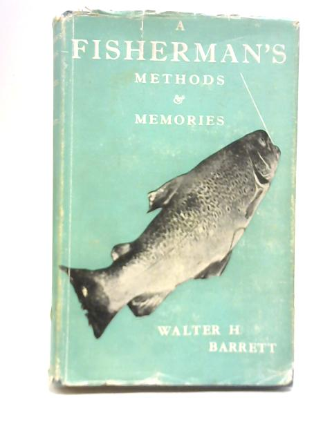 A Fisherman's Methods & Memories By Walter H Barrett
