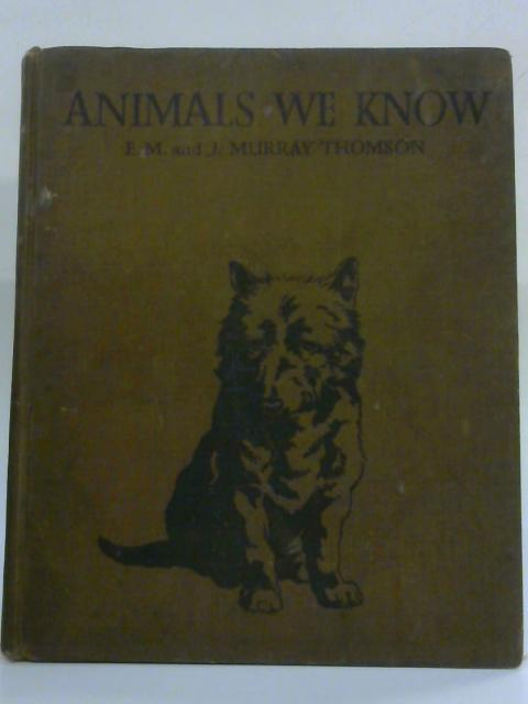 Animals We Know By E.M & J. Murray Thomson