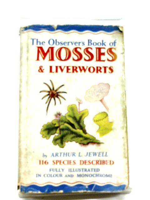 The Observer'S Book Of Mosses And Liverworts. 1955 by Arthur L Jewell