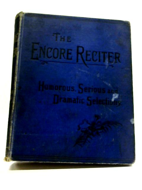 The Encore Reciter: Humorous, Serious and Dramatic Selections By F. Marshall Steele
