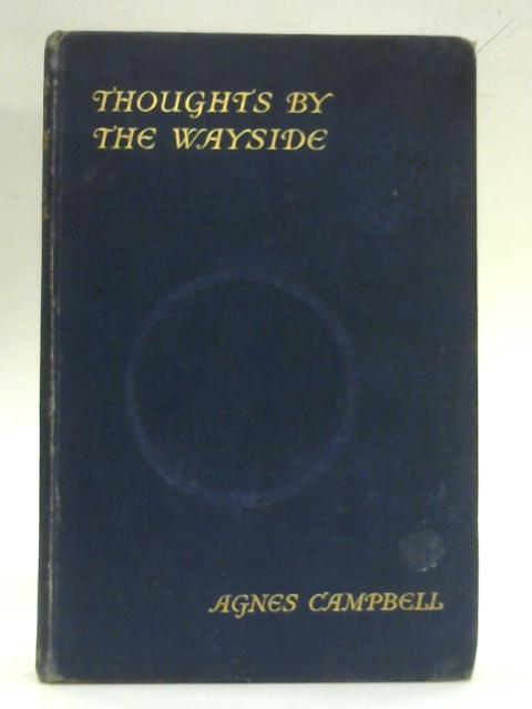Thoughts by the Wayside By Agnes Campbell
