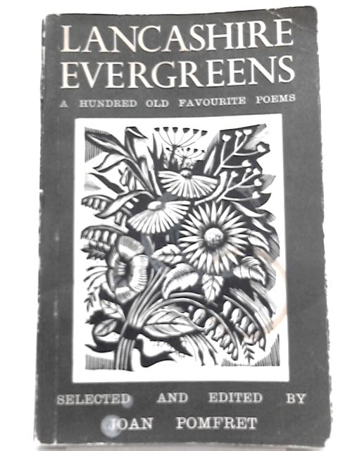 Lancashire Evergreens: A hundred Favourite Old Poems By Joan Pomfret (Ed.)