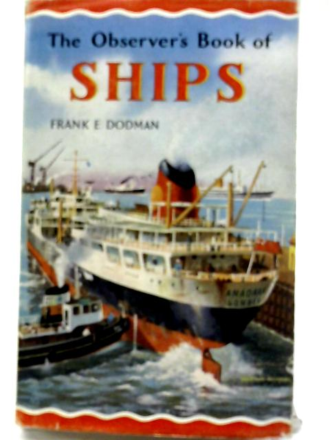 The Observer's Book of Ships. 1966 by Frank E. Dodman