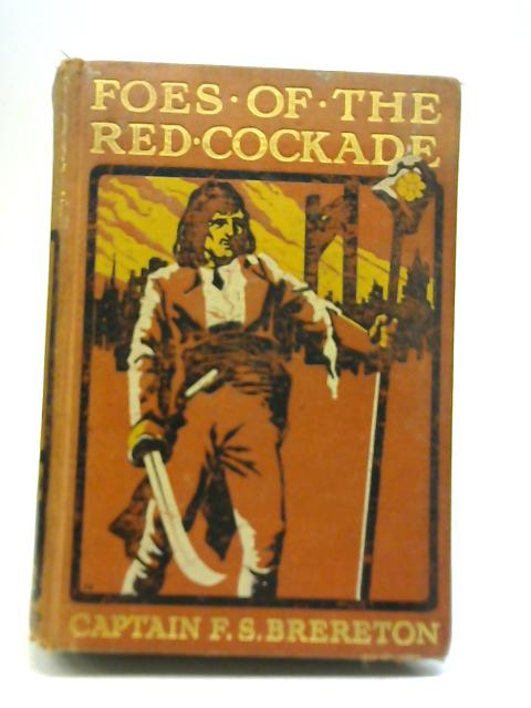 Foes of the Red Cockade By F S Brereton