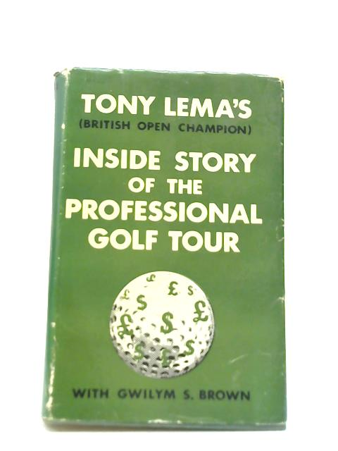 Tony Lema' s Inside Story of the Professional Golf Tour By Tony Lema with Gwilym S. Brown