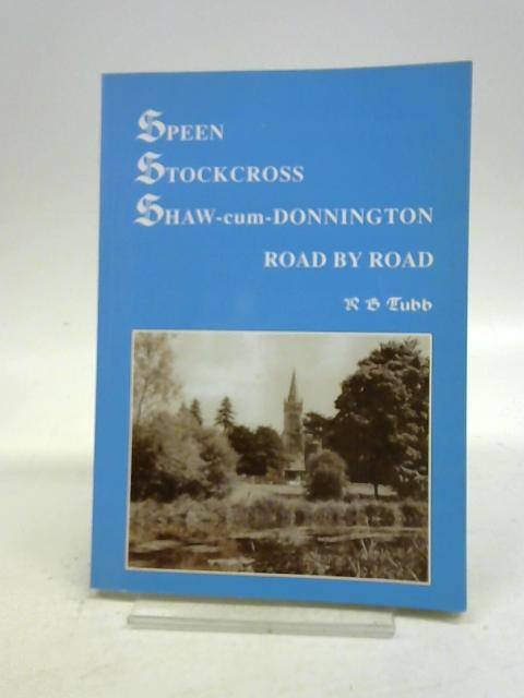 Speen, Stockcross, Shaw-cum-Donnington: Road by Road By R.B. Tubb